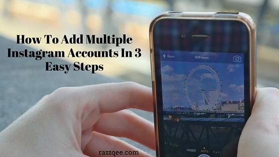 BLOGPOST -How To Add Multiple Instagram Accounts In Three Easy StepsAdd heading